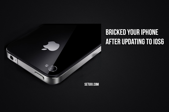 Bricked iPhone After Updating to iOS 6