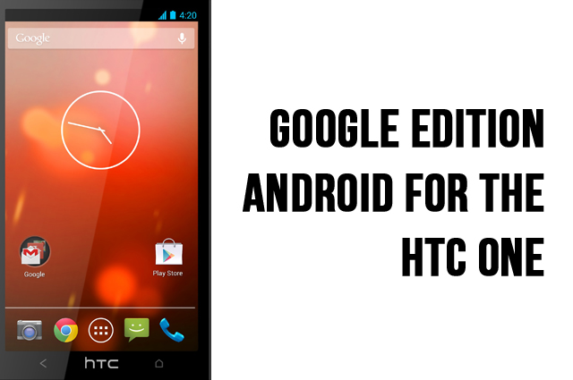 How To Install Google Edition Stock Android On HTC One