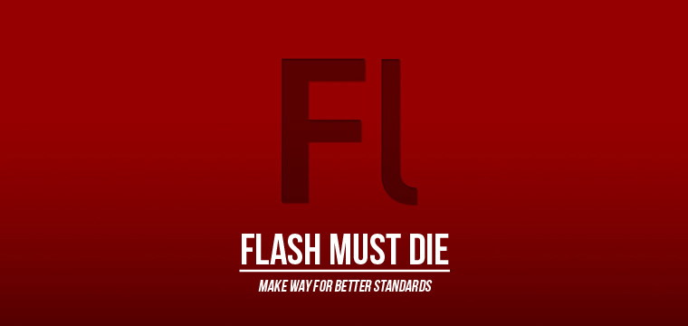 Flash Must Die. Make Way for Better Standards.